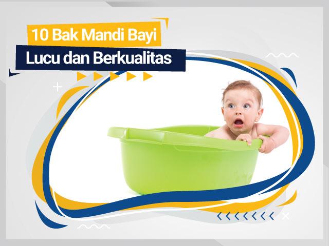 10 Bak Mandi Bayi Lucu dan Berkualitas