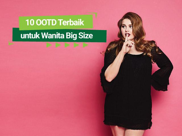 10 OOTD Terbaik untuk Wanita Big Size