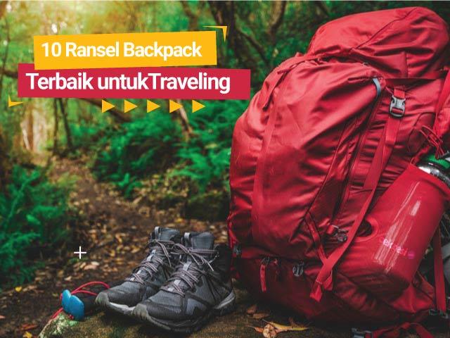 10 Ransel Backpack Terbaik untuk Anda yang Hobi Traveling