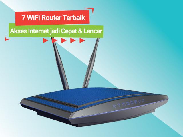 7 WiFi Router Terbaik Akses Internet jadi Cepat dan Lancar