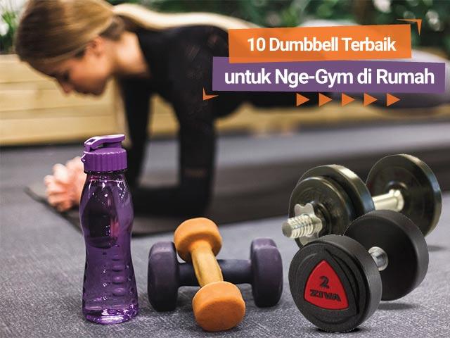 10 Dumbbell Terbaik untuk Nge-Gym di Rumah