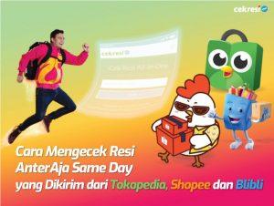 Cara Mengecek Resi AnterAja Same Day yang Dikirim dari Tokopedia, Shopee dan Blibli