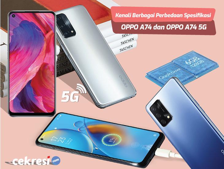 Kenali Berbagai Perbedaan Spesifikasi OPPO A74 dan OPPO A74 5G